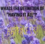 In a moment of happiness, you really do have it all. 